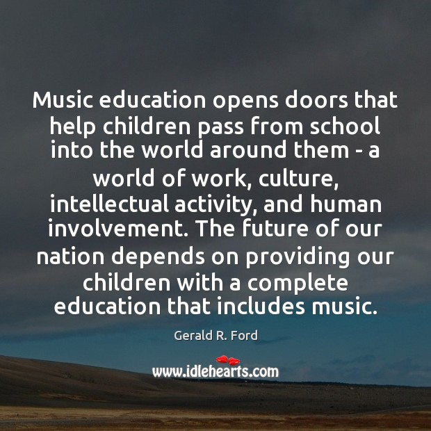 Music education opens doors that help children pass from school into the Gerald R. Ford Picture Quote