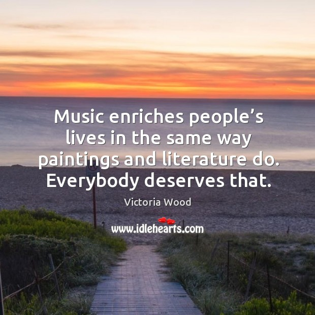 Music enriches people's lives in the same way paintings and literature do. Image