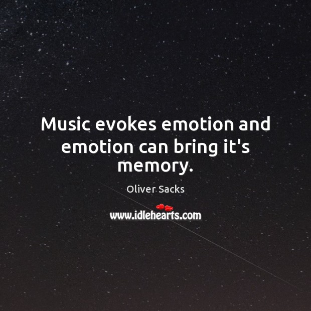 Music evokes emotion and emotion can bring it's memory. Oliver Sacks Picture Quote
