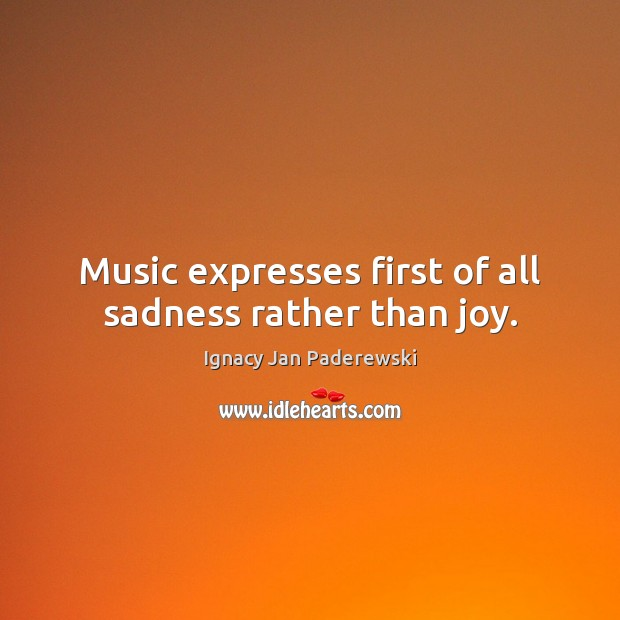 Music expresses first of all sadness rather than joy. Image