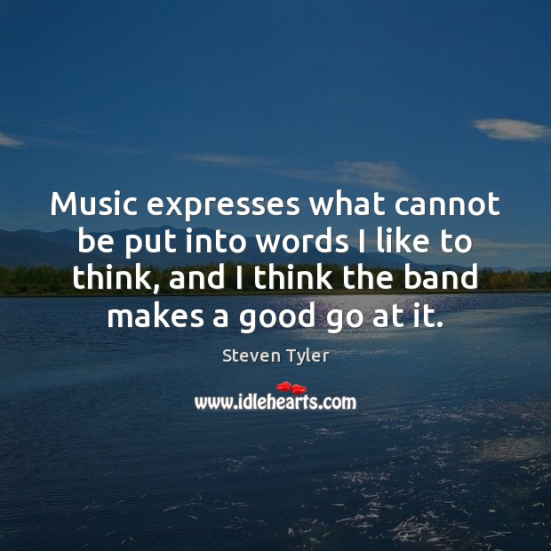 Music expresses what cannot be put into words I like to think, Steven Tyler Picture Quote