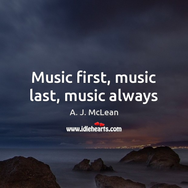 Image, Music first, music last, music always