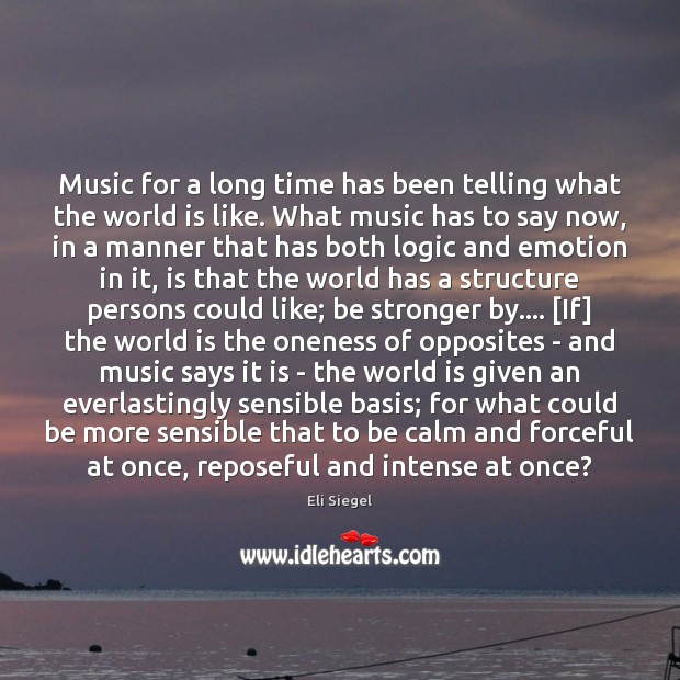 Music for a long time has been telling what the world is Logic Quotes Image