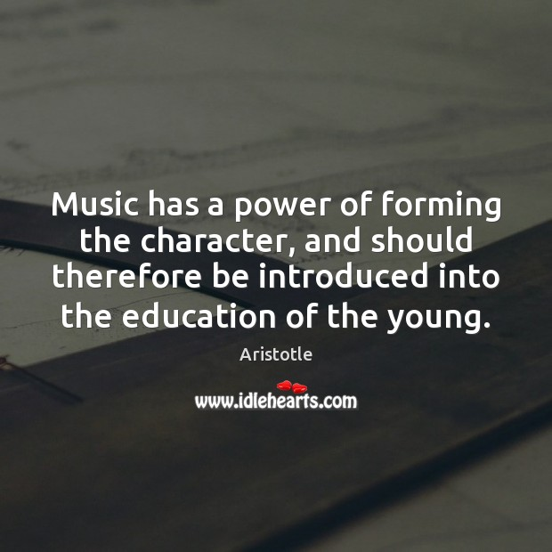 Image, Music has a power of forming the character, and should therefore be