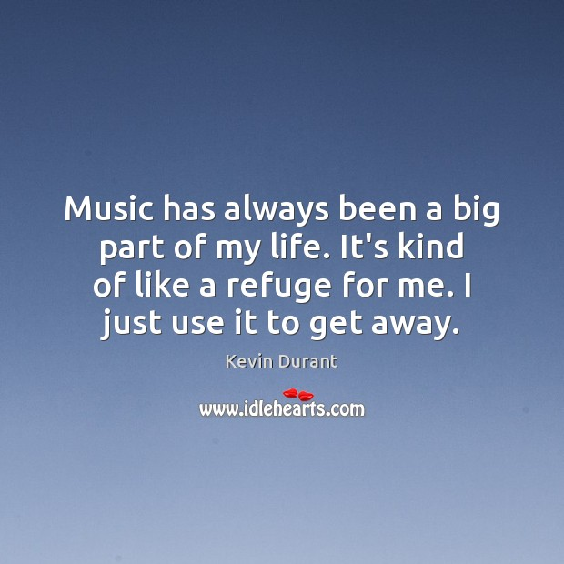 Image, Music has always been a big part of my life. It's kind