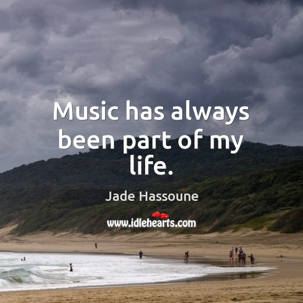 Music has always been part of my life. Image