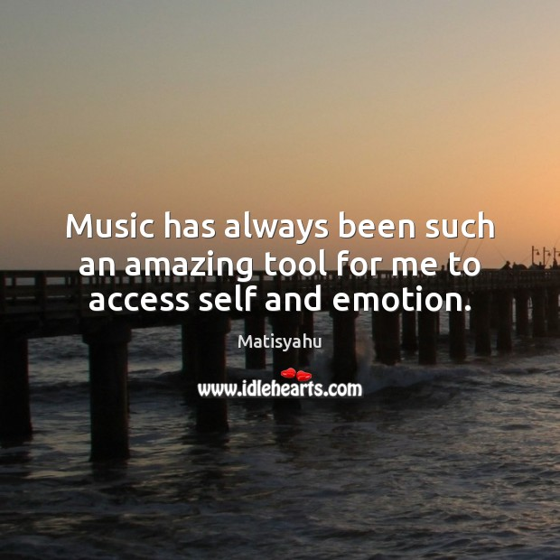 Image, Music has always been such an amazing tool for me to access self and emotion.