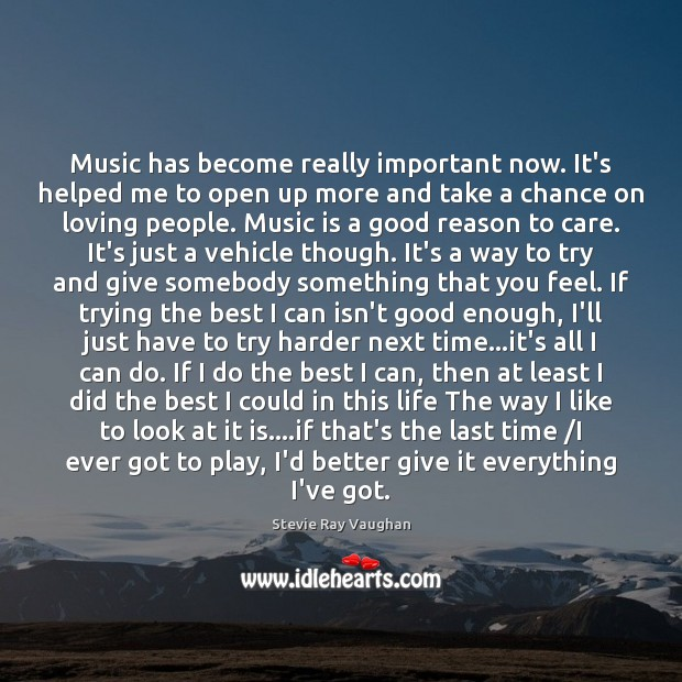 Music has become really important now. It's helped me to open up Image