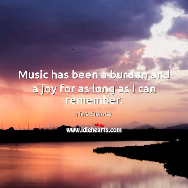 Nina Simone Picture Quote image saying: Music has been a burden and a joy for as long as I can remember.
