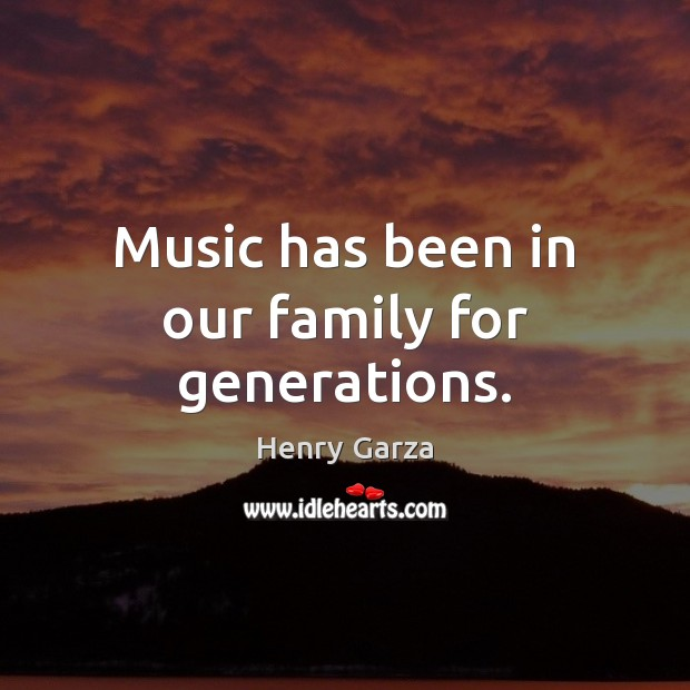 Music has been in our family for generations. Image