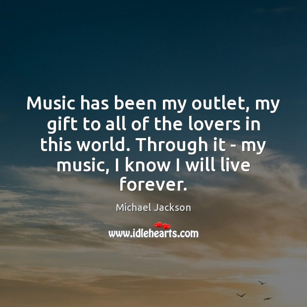 Music has been my outlet, my gift to all of the lovers Michael Jackson Picture Quote