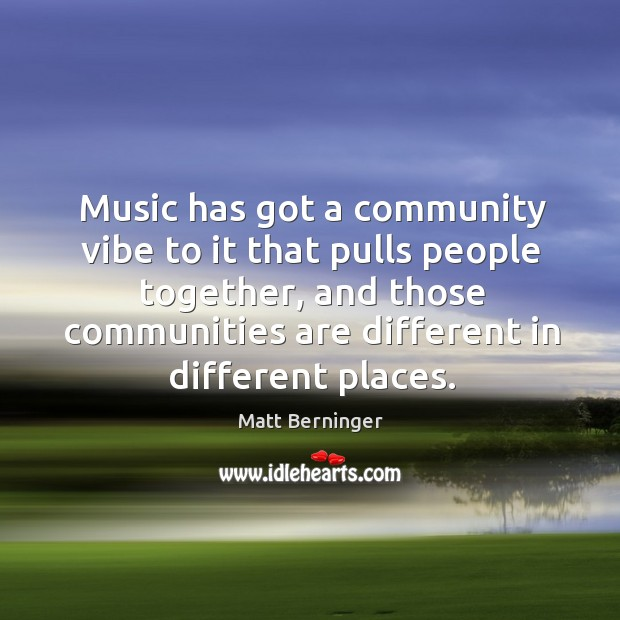 Music has got a community vibe to it that pulls people together, Image