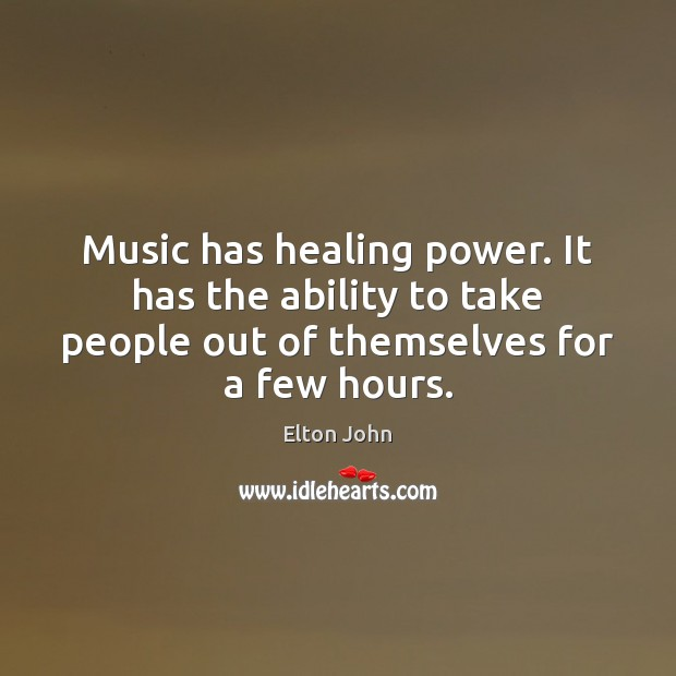 Music has healing power. It has the ability to take people out Elton John Picture Quote