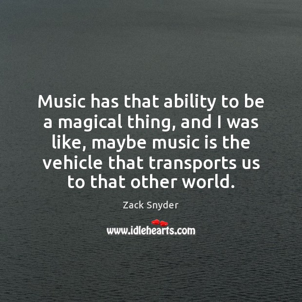 Music has that ability to be a magical thing, and I was Zack Snyder Picture Quote