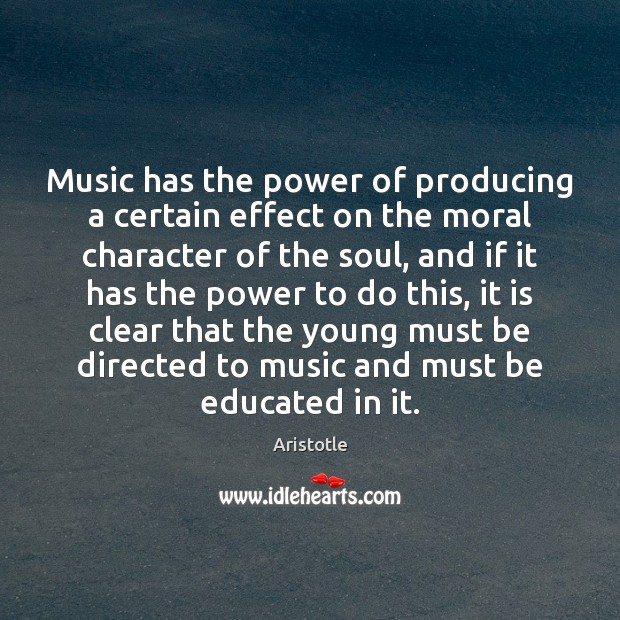 Music has the power of producing a certain effect on the moral Image