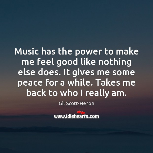 Music has the power to make me feel good like nothing else Gil Scott-Heron Picture Quote