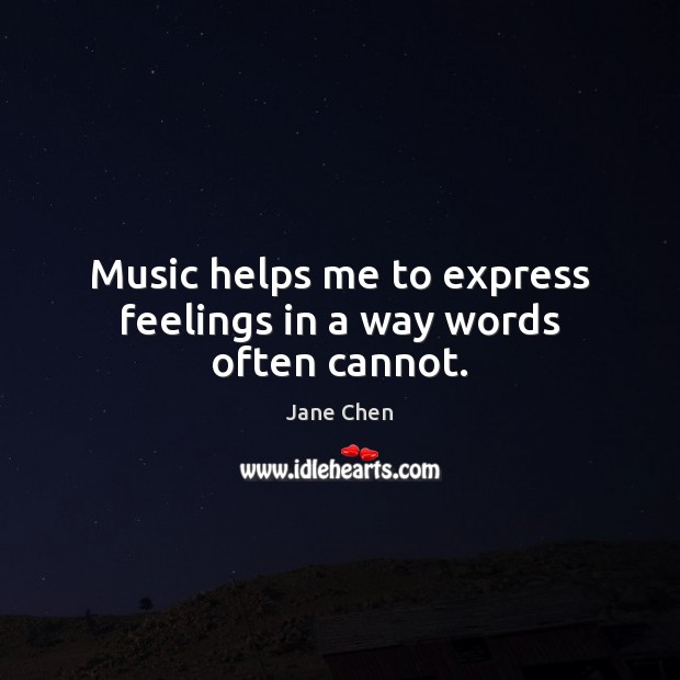 Music helps me to express feelings in a way words often cannot. Image