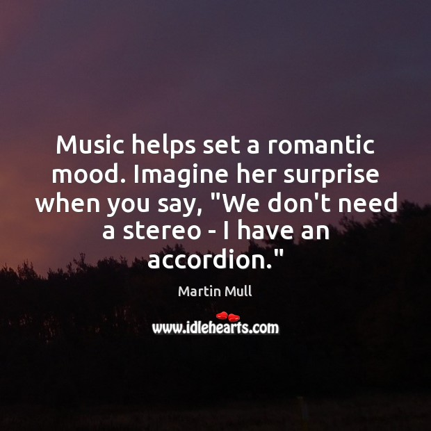 Image, Music helps set a romantic mood. Imagine her surprise when you say, ""