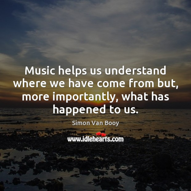 Image, Music helps us understand where we have come from but, more importantly,