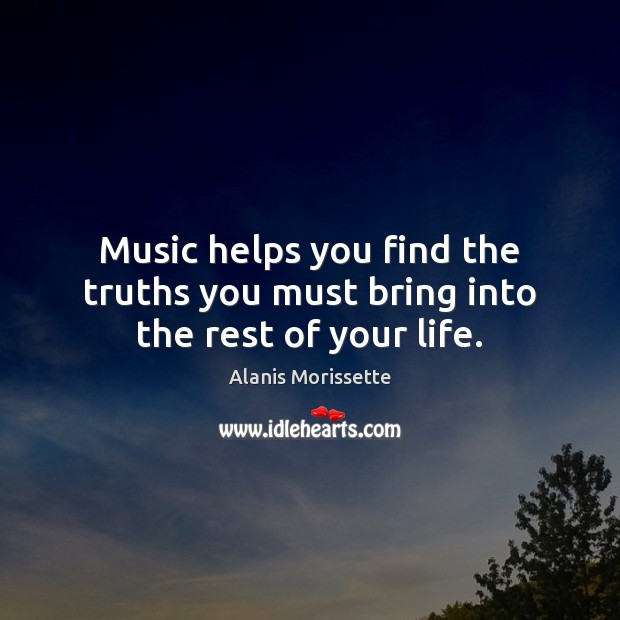 Image, Music helps you find the truths you must bring into the rest of your life.