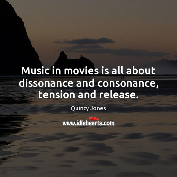 Music in movies is all about dissonance and consonance, tension and release. Movies Quotes Image