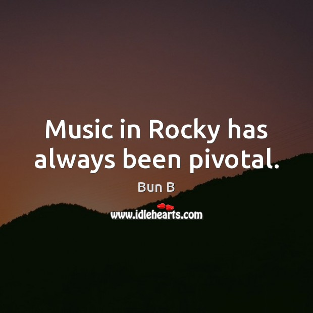 Music in Rocky has always been pivotal. Bun B Picture Quote