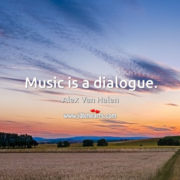 Image, Music is a dialogue.