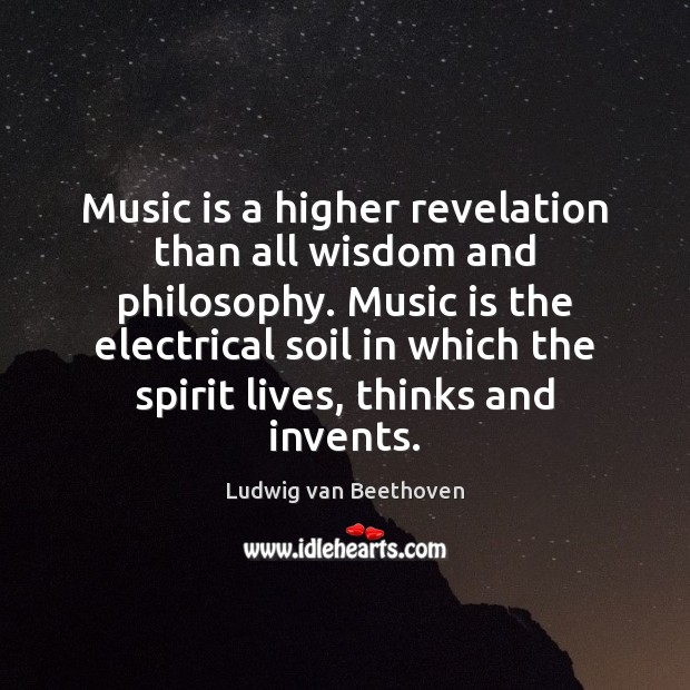Music is a higher revelation than all wisdom and philosophy. Music is Ludwig van Beethoven Picture Quote
