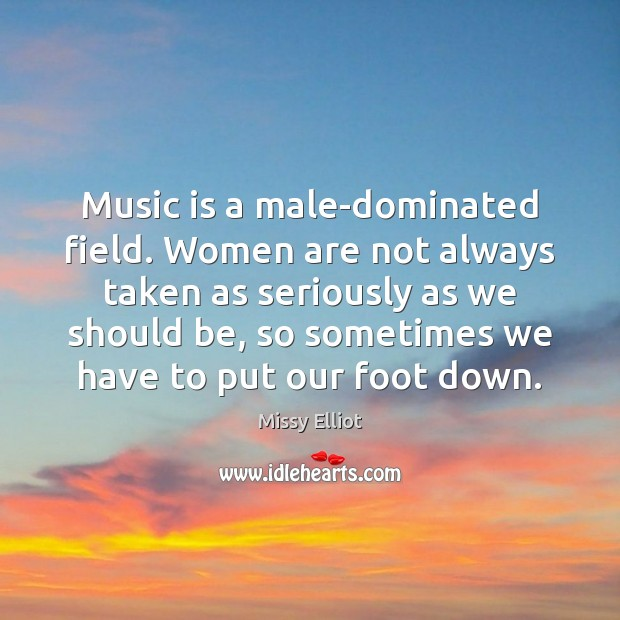 Image, Music is a male-dominated field. Women are not always taken as seriously