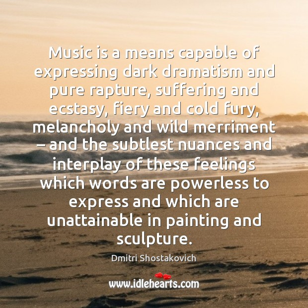 Image, Music is a means capable of expressing dark dramatism and pure rapture,
