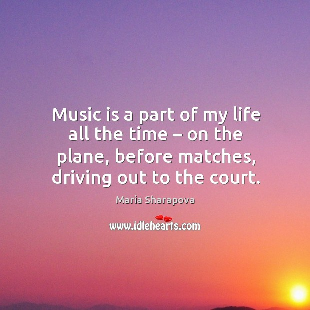 Music is a part of my life all the time – on the plane, before matches, driving out to the court. Image