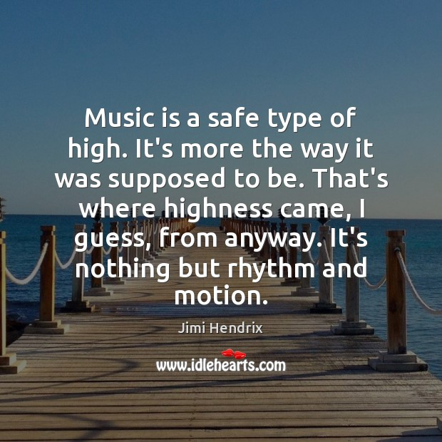 Music is a safe type of high. It's more the way it Jimi Hendrix Picture Quote