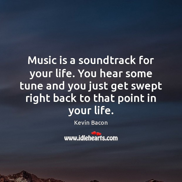 Image, Music is a soundtrack for your life. You hear some tune and