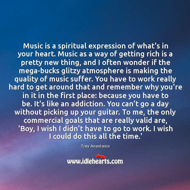 Music is a spiritual expression of what's in your heart. Music as Image