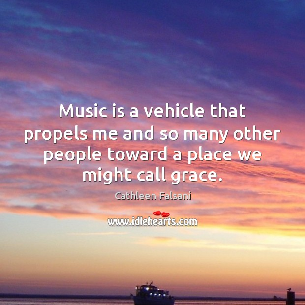 Music is a vehicle that propels me and so many other people Cathleen Falsani Picture Quote