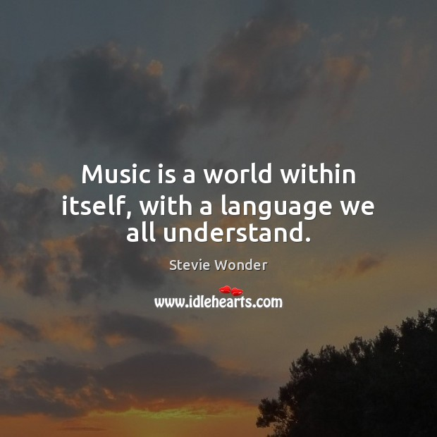 Stevie Wonder Picture Quote image saying: Music is a world within itself, with a language we all understand.
