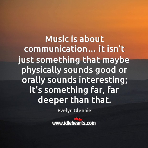 Image, Music is about communication… it isn't just something that maybe physically sounds good