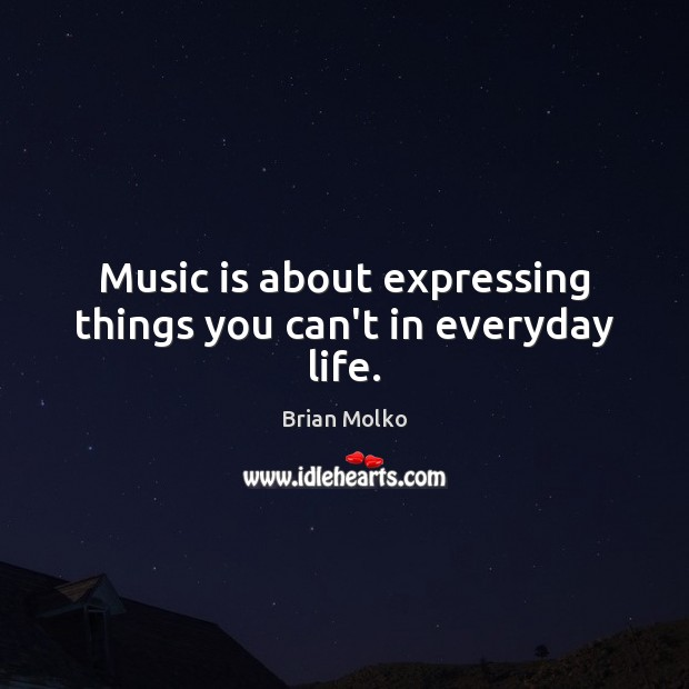 Image, Music is about expressing things you can't in everyday life.