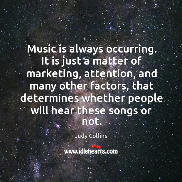 Music is always occurring. It is just a matter of marketing, attention, and many other factors Image
