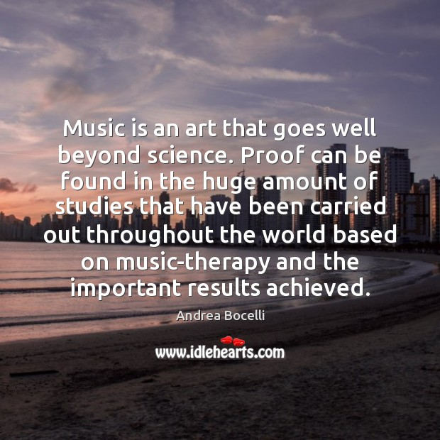 Music is an art that goes well beyond science. Proof can be Andrea Bocelli Picture Quote