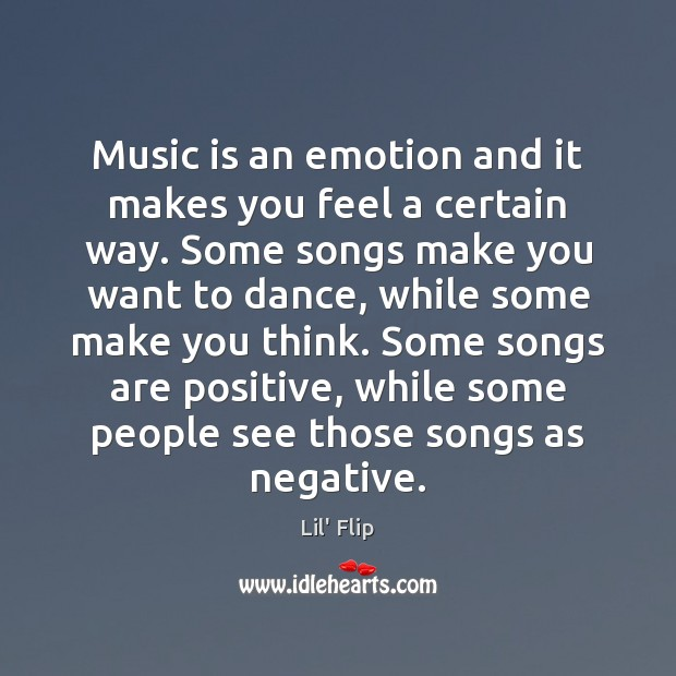 Music is an emotion and it makes you feel a certain way. Image