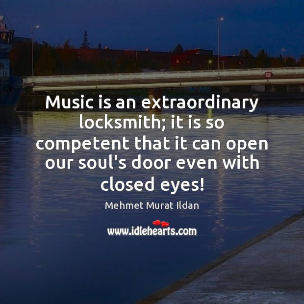Image, Music is an extraordinary locksmith; it is so competent that it can
