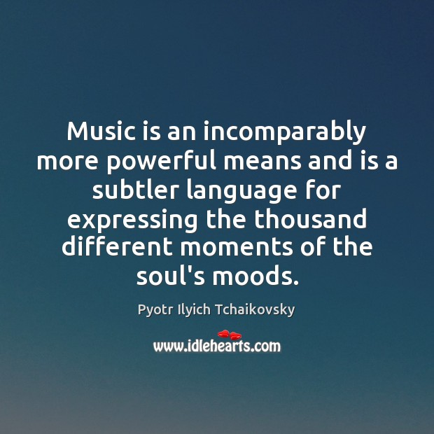 Image, Music is an incomparably more powerful means and is a subtler language