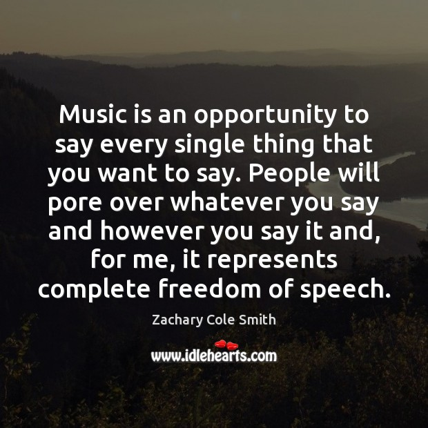 Music is an opportunity to say every single thing that you want Freedom of Speech Quotes Image