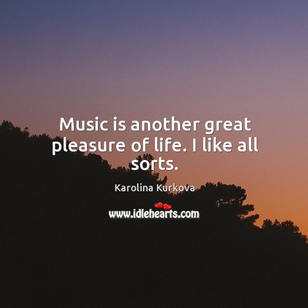 Music is another great pleasure of life. I like all sorts. Image