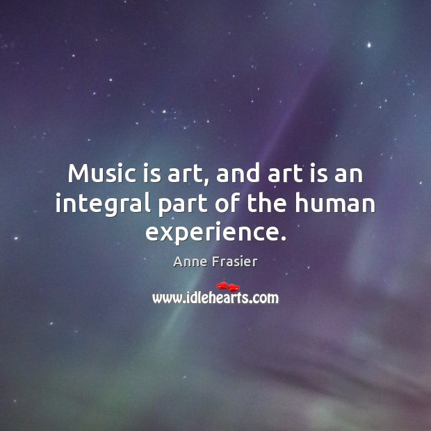 Image, Music is art, and art is an integral part of the human experience.