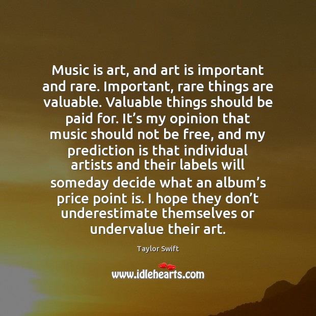 Music is art, and art is important and rare. Important, rare things Image