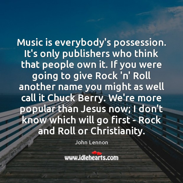 Music is everybody's possession. It's only publishers who think that people own Image