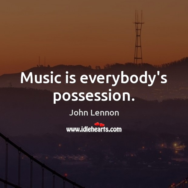 Music is everybody's possession. John Lennon Picture Quote