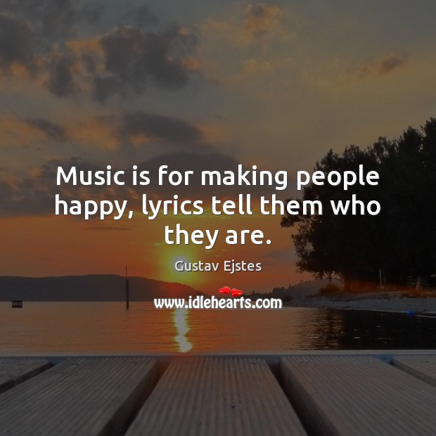 Image, Music is for making people happy, lyrics tell them who they are.